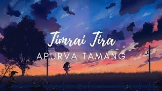 Timrai Tira - Apurva Tamang (Lyrics)