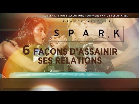 6 façons d'assainir ses relations - SPARK LE SHOW - Franck Nicolas