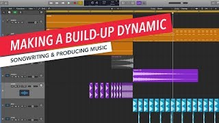 Songwriting & Producing Music: How to Make a Build-Up More Dynamic Using Logic | Music Production