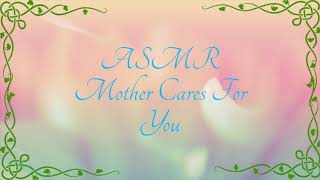 ASMR Mother Cares For You