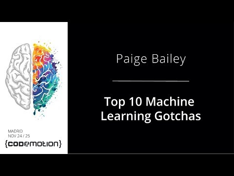 Top 10 Machine Learning Gotchas - Paige Bailey