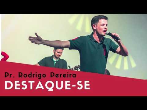Destaque-se -  Pr.  Rodrigo Pereira