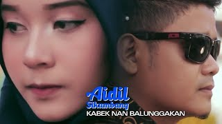 Aidil Sikumbang - Kabek Nan Balunggakan (Official Music Video)