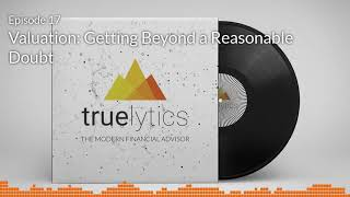 Modern Financial Advisor Podcast - Episode 17 - Getting Beyond a Reasonable Doubt