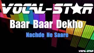 Nachde Ne Saare - Baar Baar Dekho (Karaoke Version) with Lyrics HD Vocal-Star Karaoke