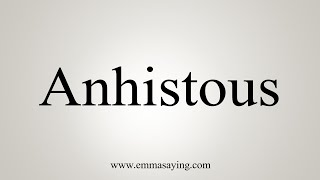 How To Pronounce Anhistous