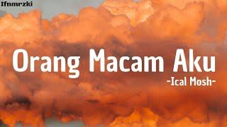 Download Orang Macam Aku - Ical Mosh (lirik)