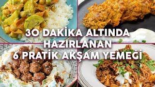 BU TARİFLERİ YAPMASI KISA SÜRÜYOR! ✅ 30 Dakika Altında Hazırlanan 6 Pratik Akşam Yemeği Tarifi ⏲