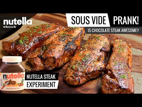 Sous Vide PRANK! Is CHOCOLATE STEAK with NUTELLA AWESOME?