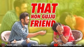 THAT NON GUJJU FRIEND | DUDE SERIOUSLY