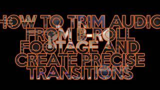 Wie Schneiden Audio aus B-Roll und Erstellen Sie Präzise Übergänge