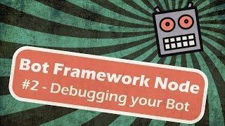 Microsoft Bot Framework Node - Debugging your Bot