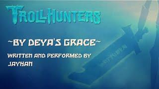 ~BY DEYA'S GRACE~ An Original Trollhunters Song