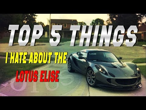 TOP 5 THINGS I HATE ABOUT THE LOTUS ELISE