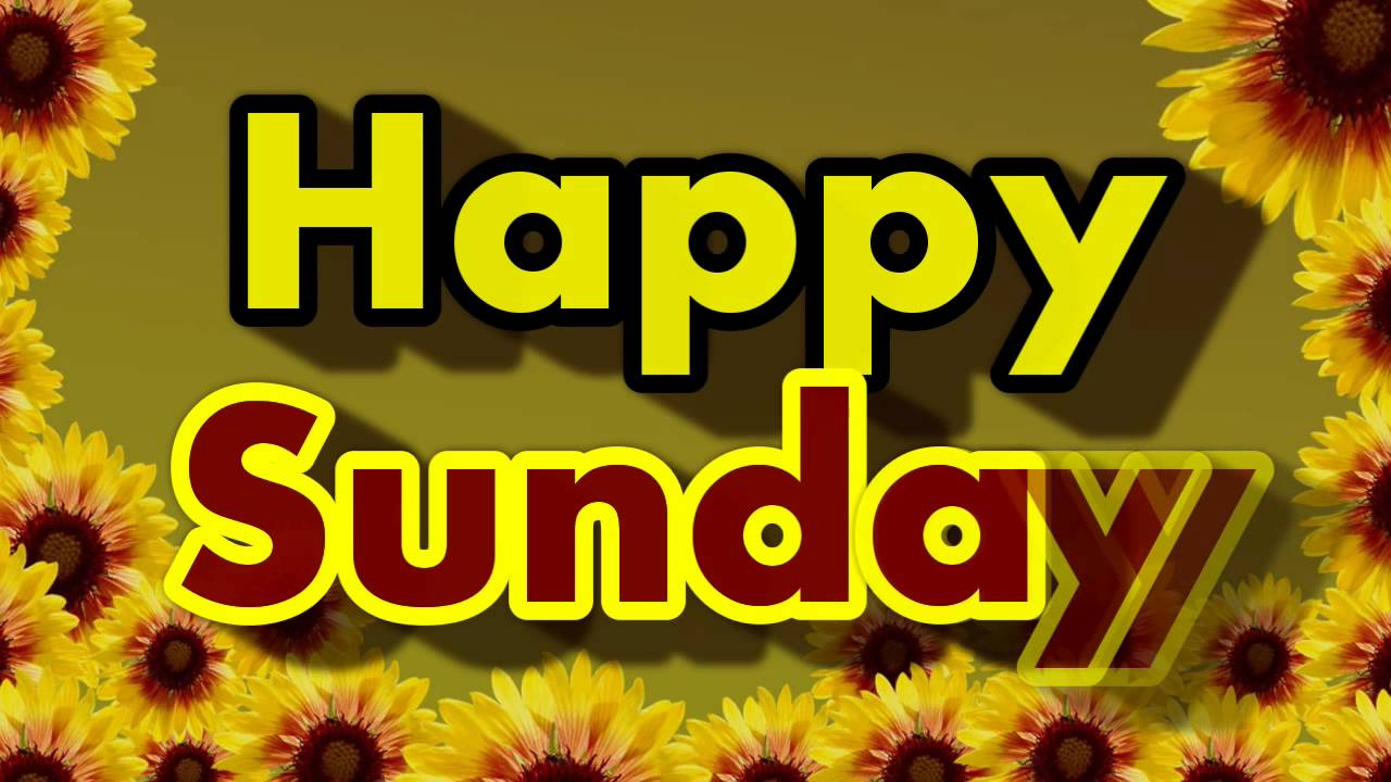 Happy Sunday Free Greeting Card ! Have a Nice Day ! - YouTube