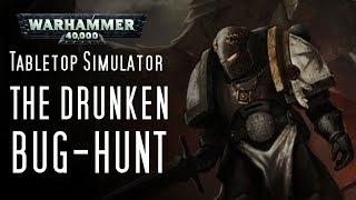 Warhammer 40,000 Tabletop Simulator - The Drunken Bug Hunt