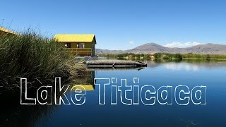 Lake Titicaca Travel Guide (Uros, Amantaní and Taquile Islands)