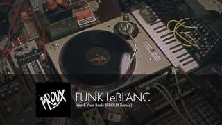 Funk LeBlanc - Work Your Body (PROUX Remix)