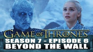 Game of Thrones Season 7 Episode 6 Review Beyond the Wall