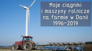 Moje ciągniki i maszyny rolnicze na farmie w Danii 1996 - 2019