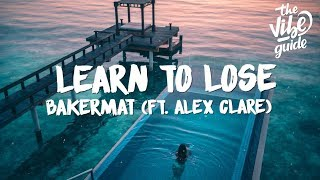 Bakermat - Learn To Lose (Lyrics) ft. Alex Clare