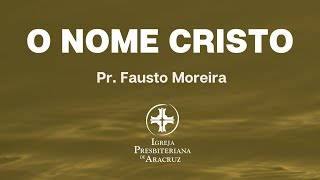 Palavra Viva | O nome Cristo | Pr. Fausto Moreira
