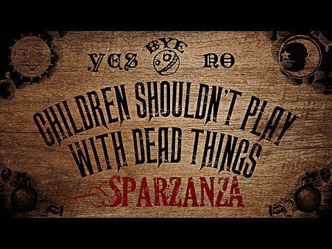 Sparzanza -  children shouldnt play with dead things