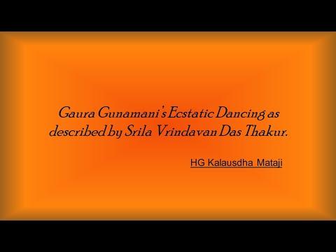 Gaura Gunamani's Ecstatic Dancing As Described By Srila Vrindavan Das By HG Kalasudha Mataji