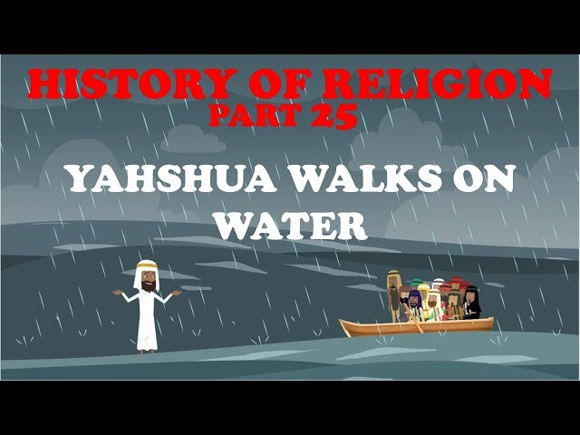 HISTORY OF RELIGION (Part 25): YAHSHUA WALKS ON WATER