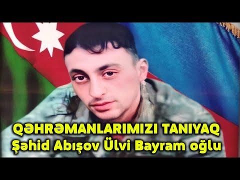 QƏHRƏMANLARIMIZI TANIYAQ- Şəhid Abışov Ülvi Bayram oğlu