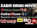 How to set kabir Singh movie song pehla pyar as a Caller tune