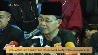 Kerajaan Johor tidak iktiraf secara rasmi parti pembangkang di DUN