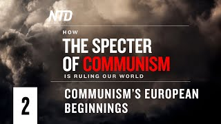 Special Series Ep.2: Communism's European Beginnings | How Specter of Communism Is Ruling Our World