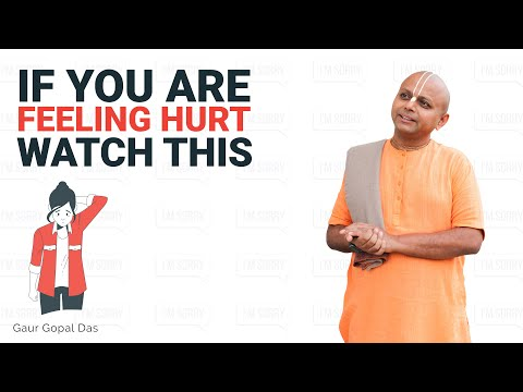 If you are feeling hurt watch this by Gaur Gopal Das - YouTube