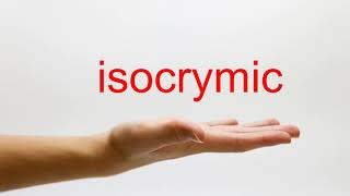How to Pronounce isocrymic - American English