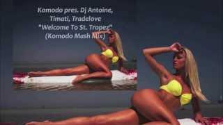 Komodo pres. DJ Antoine, Timati, Tradelove - Welcome To St. Tropez (Komodo Mash Mix)