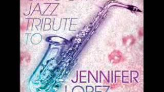 If You Had My Love - Jennifer Lopez Smooth Jazz Tribute