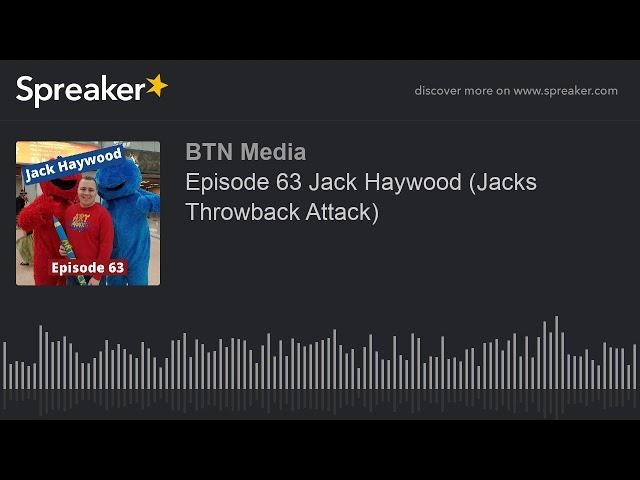 Episode 63 Jack Haywood (Jacks Throwback Attack)