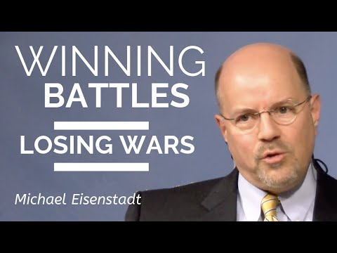 Michael Eisenstadt: Winning Battles, Losing Wars: Rethinking U.S. Strategy in the Middle East