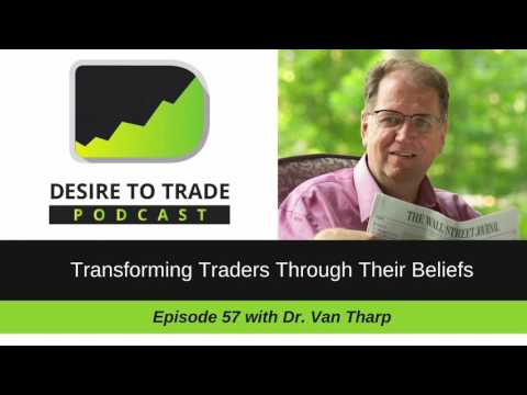 Desire To Trade Podcast 057: Transforming Traders Through Their Beliefs - Dr. Van Tharp