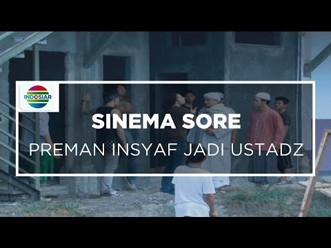 Sinema Sore - Preman Insyaf Jadi Ustadz