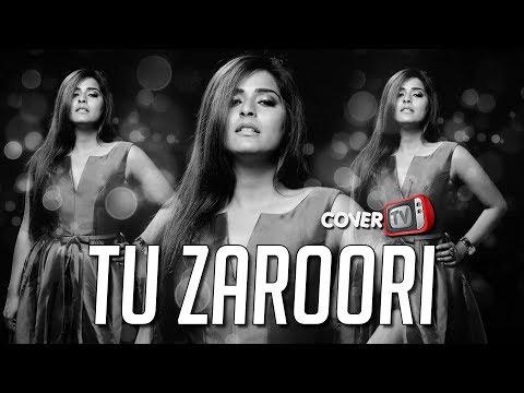 Tu Zaroori | Cover | Varsha Singh | Sharib - Toshi