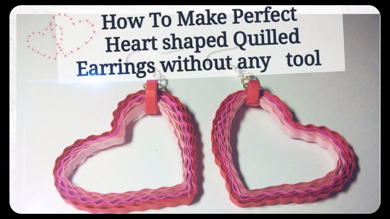 How To Make Perfect Heart Shaped Quilling Earrings Youtube