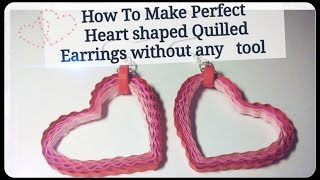 HOW TO MAKE PERFECT HEART SHAPED QUILLING EARRINGS.