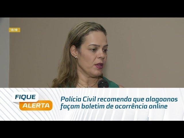 Coronavírus: Polícia Civil recomenda que alagoanos façam boletim de ocorrência online