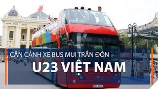 Cận cảnh xe bus mui trần đón U23 Việt Nam | VTC1