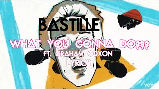 Bastille - WHAT YOU GONNA DO??? (Lyrics) ft. Graham Coxon