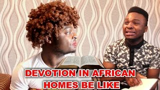 Devotion In African Homes Be Like