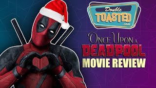 ONCE UPON A DEADPOOL MOVIE REVIEW - Double Toasted Reviews