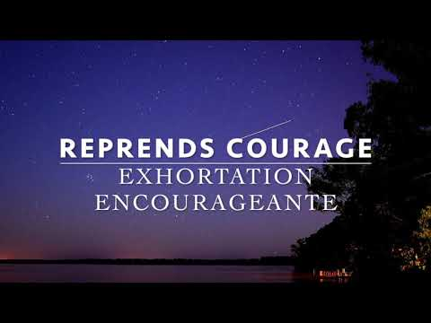 REPRENDS COURAGE - exhortation encourageante